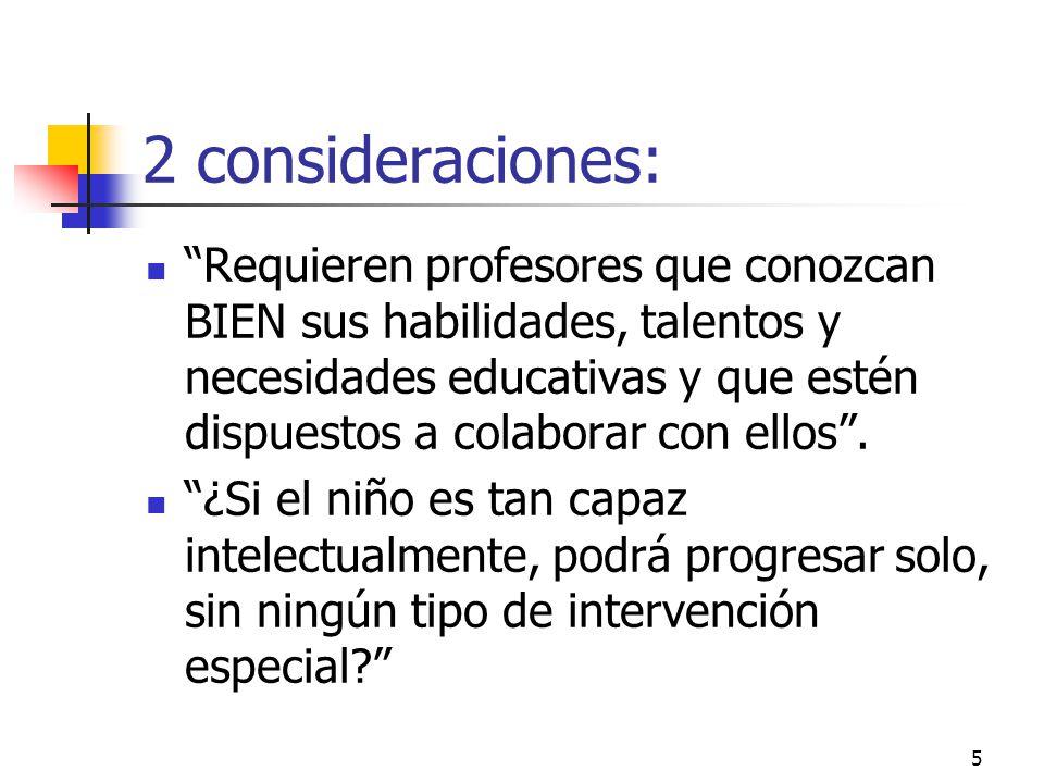 5 2 consideraciones: Requieren profesores que conozcan BIEN sus habilidades, talentos y necesidades educativas y que estén dispuestos a colaborar con ellos.