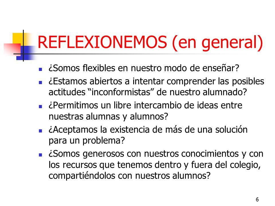 6 REFLEXIONEMOS (en general) ¿Somos flexibles en nuestro modo de enseñar.