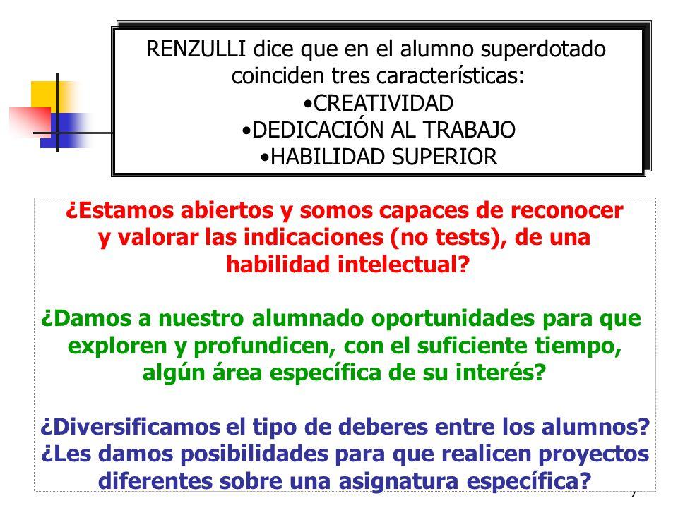 7 RENZULLI dice que en el alumno superdotado coinciden tres características: CREATIVIDAD DEDICACIÓN AL TRABAJO HABILIDAD SUPERIOR RENZULLI dice que en el alumno superdotado coinciden tres características: CREATIVIDAD DEDICACIÓN AL TRABAJO HABILIDAD SUPERIOR ¿Estamos abiertos y somos capaces de reconocer y valorar las indicaciones (no tests), de una habilidad intelectual.