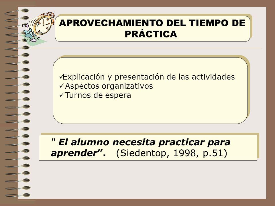 El alumno necesita practicar para aprender. (Siedentop, 1998, p.51) APROVECHAMIENTO DEL TIEMPO DE PRÁCTICA APROVECHAMIENTO DEL TIEMPO DE PRÁCTICA Expl