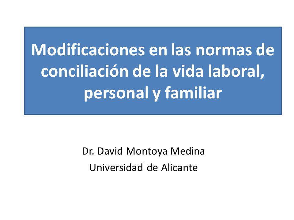 Dr. David Montoya Medina Universidad de Alicante Modificaciones en las normas de conciliación de la vida laboral, personal y familiar