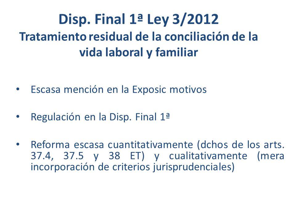 Disp. Final 1ª Ley 3/2012 Tratamiento residual de la conciliación de la vida laboral y familiar Escasa mención en la Exposic motivos Regulación en la