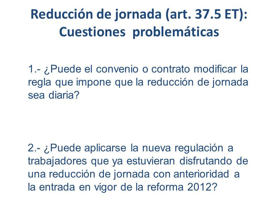 Reducción de jornada (art. 37.5 ET): Cuestiones problemáticas 1.- ¿Puede el convenio o contrato modificar la regla que impone que la reducción de jorn