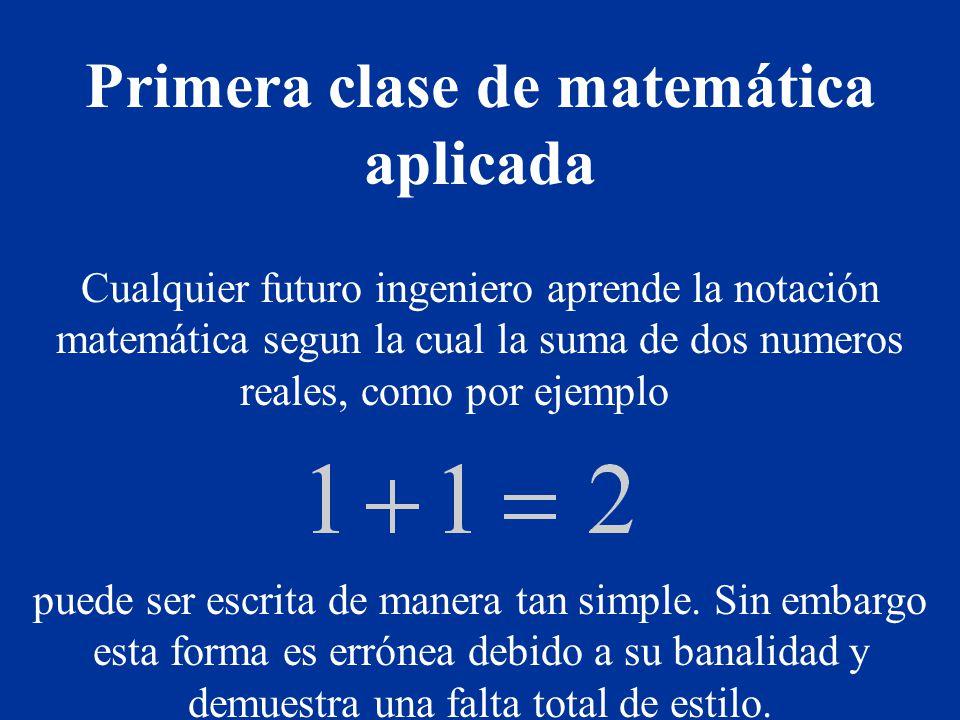 Cualquier futuro ingeniero aprende la notación matemática segun la cual la suma de dos numeros reales, como por ejemplo puede ser escrita de manera tan simple.