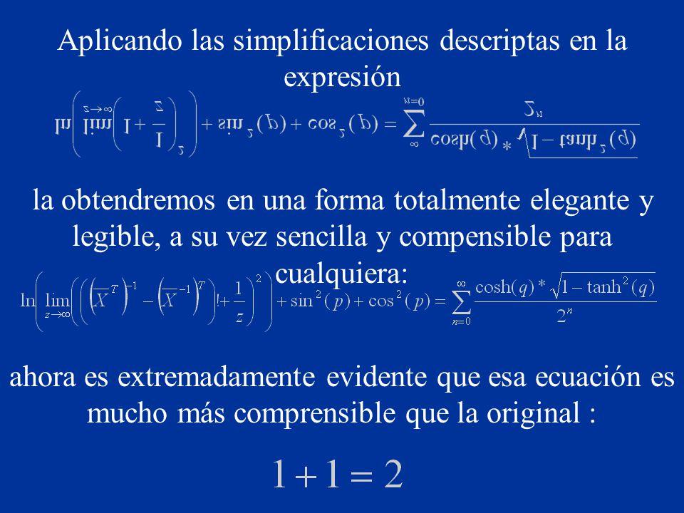 Aplicando las simplificaciones descriptas en la expresión la obtendremos en una forma totalmente elegante y legible, a su vez sencilla y compensible para cualquiera: ahora es extremadamente evidente que esa ecuación es mucho más comprensible que la original :