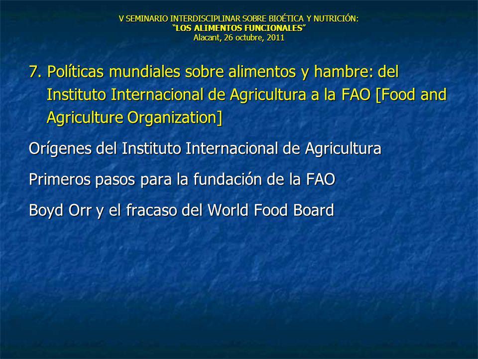 V SEMINARIO INTERDISCIPLINAR SOBRE BIOÉTICA Y NUTRICIÓN:LOS ALIMENTOS FUNCIONALES Alacant, 26 octubre, 2011 7. Políticas mundiales sobre alimentos y h