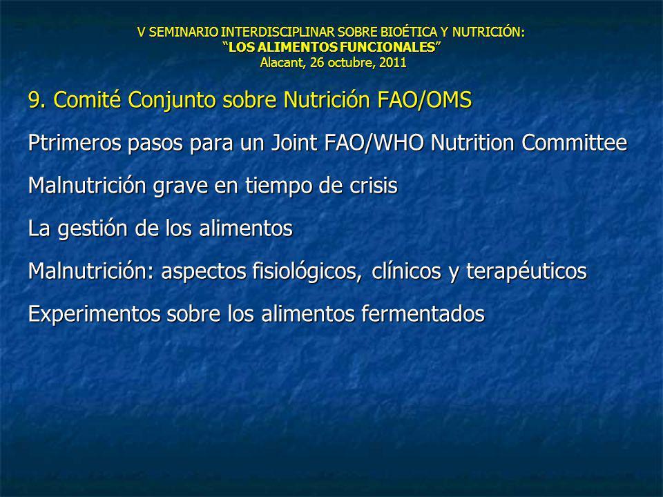 V SEMINARIO INTERDISCIPLINAR SOBRE BIOÉTICA Y NUTRICIÓN:LOS ALIMENTOS FUNCIONALES Alacant, 26 octubre, 2011 9. Comité Conjunto sobre Nutrición FAO/OMS