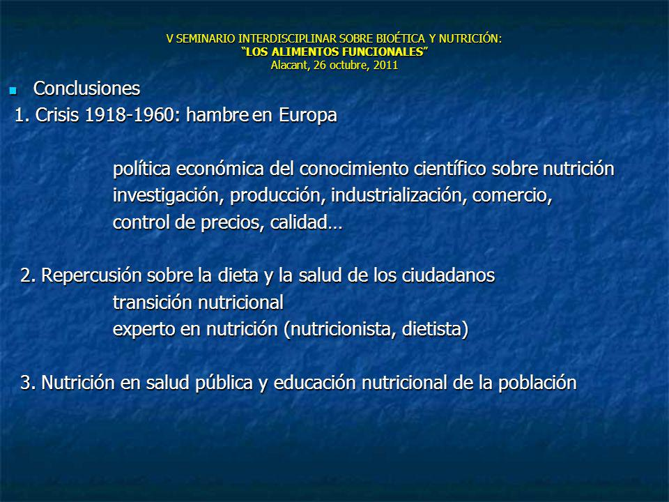 V SEMINARIO INTERDISCIPLINAR SOBRE BIOÉTICA Y NUTRICIÓN:LOS ALIMENTOS FUNCIONALES Alacant, 26 octubre, 2011 Conclusiones Conclusiones 1. Crisis 1918-1