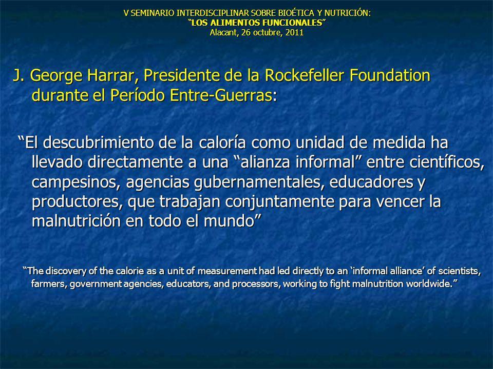 V SEMINARIO INTERDISCIPLINAR SOBRE BIOÉTICA Y NUTRICIÓN:LOS ALIMENTOS FUNCIONALES Alacant, 26 octubre, 2011 J. George Harrar, Presidente de la Rockefe