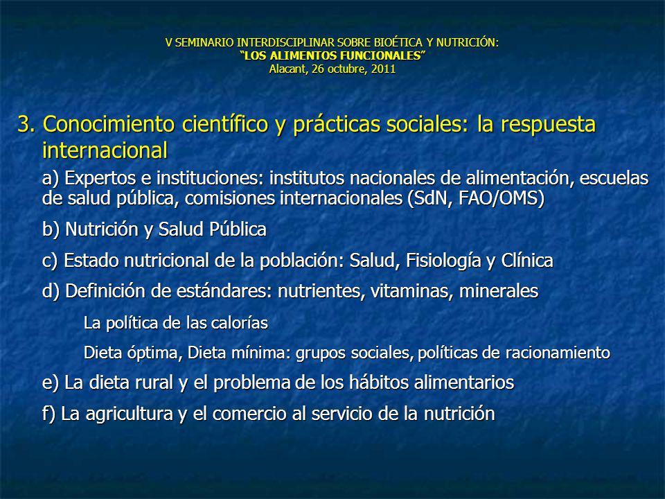 V SEMINARIO INTERDISCIPLINAR SOBRE BIOÉTICA Y NUTRICIÓN:LOS ALIMENTOS FUNCIONALES Alacant, 26 octubre, 2011 3. Conocimiento científico y prácticas soc