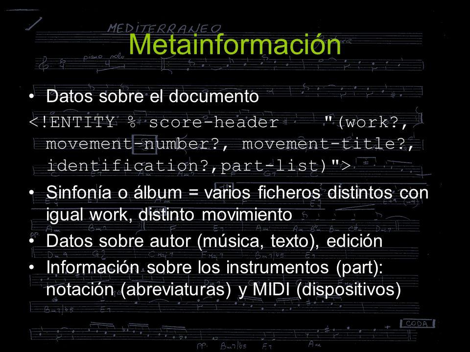 Metainformación Datos sobre el documento Sinfonía o álbum = varios ficheros distintos con igual work, distinto movimiento Datos sobre autor (música, t