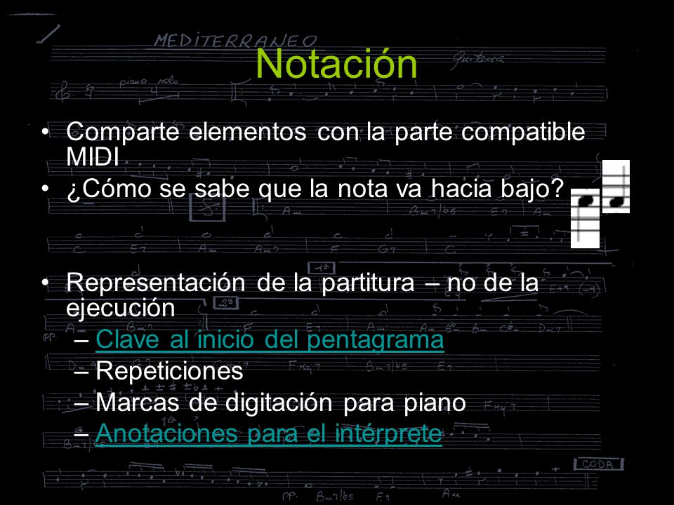 Notación Comparte elementos con la parte compatible MIDI ¿Cómo se sabe que la nota va hacia bajo? Representación de la partitura – no de la ejecución