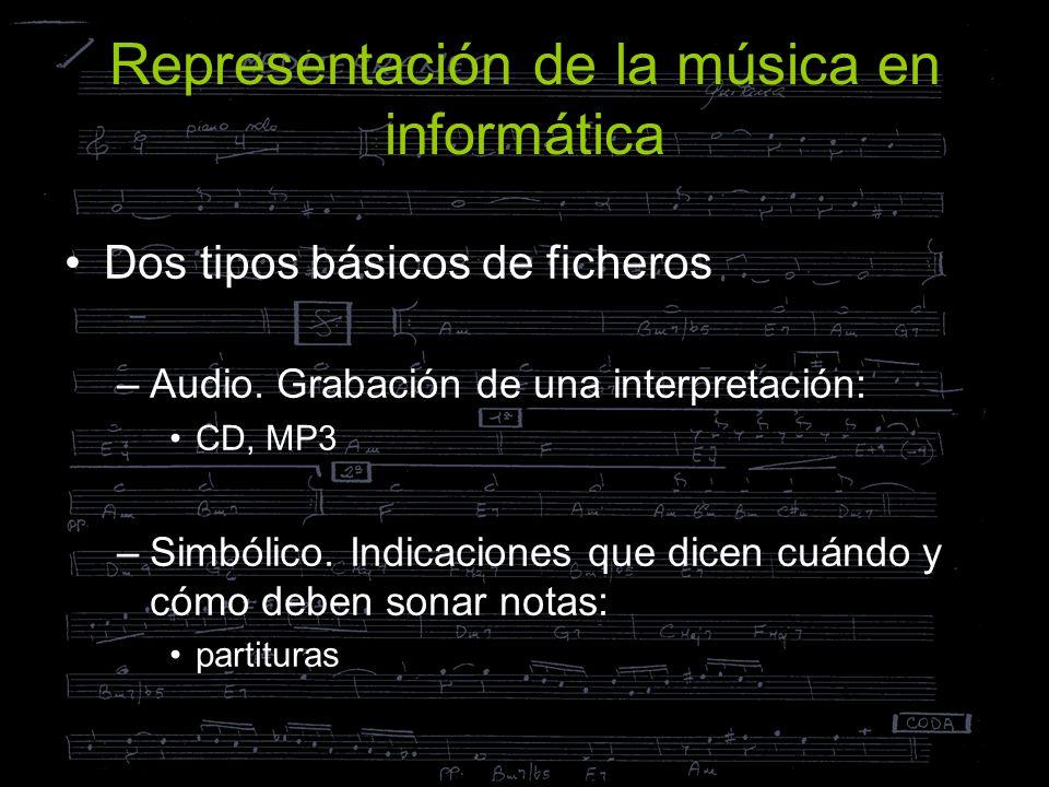 Representación de la música en informática Dos tipos básicos de ficheros –Audio. Grabación de una interpretación: CD, MP3 –Simbólico. Indicaciones que