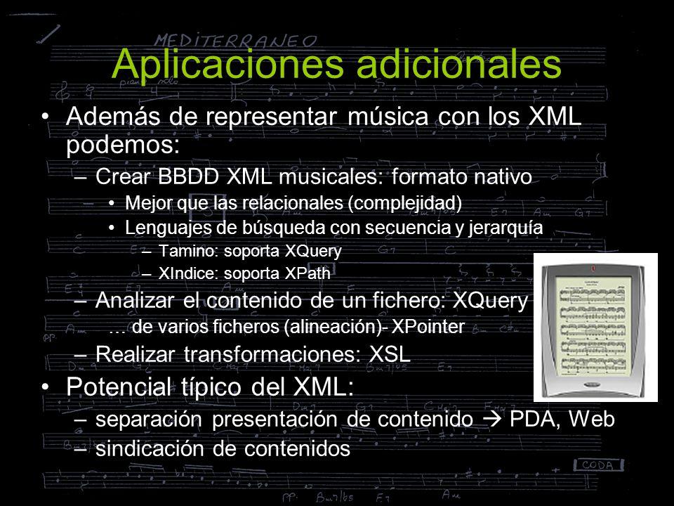 Aplicaciones adicionales Además de representar música con los XML podemos: –Crear BBDD XML musicales: formato nativo Mejor que las relacionales (compl