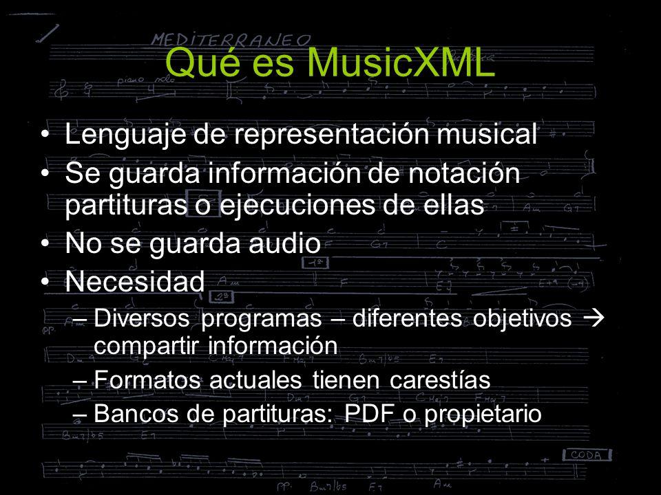 Qué es MusicXML Lenguaje de representación musical Se guarda información de notación partituras o ejecuciones de ellas No se guarda audio Necesidad –D