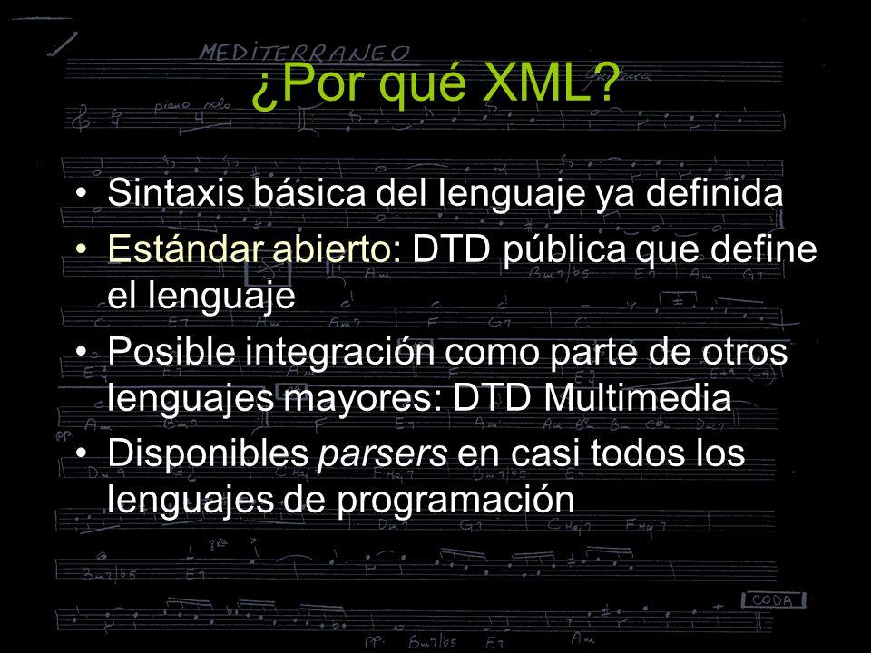 ¿Por qué XML? Sintaxis básica del lenguaje ya definida Estándar abierto: DTD pública que define el lenguaje Posible integración como parte de otros le