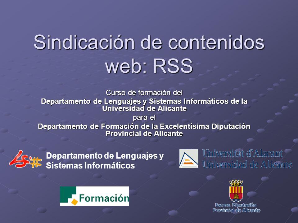 Departamento de Lenguajes y Sistemas Informáticos Sindicación de contenidos web: RSS Curso de formación del Departamento de Lenguajes y Sistemas Informáticos de la Universidad de Alicante para el Departamento de Formación de la Excelentísima Diputación Provincial de Alicante