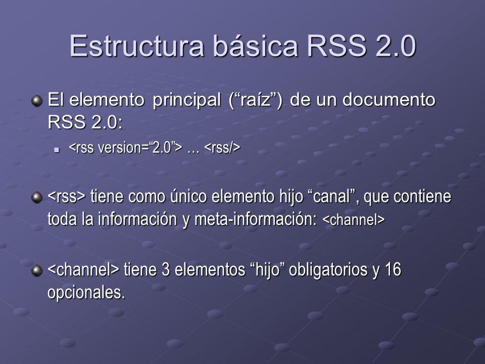 Estructura básica RSS 2.0 El elemento principal (raíz) de un documento RSS 2.0: … … tiene como único elemento hijo canal, que contiene toda la información y meta-información: tiene como único elemento hijo canal, que contiene toda la información y meta-información: tiene 3 elementos hijo obligatorios y 16 opcionales.