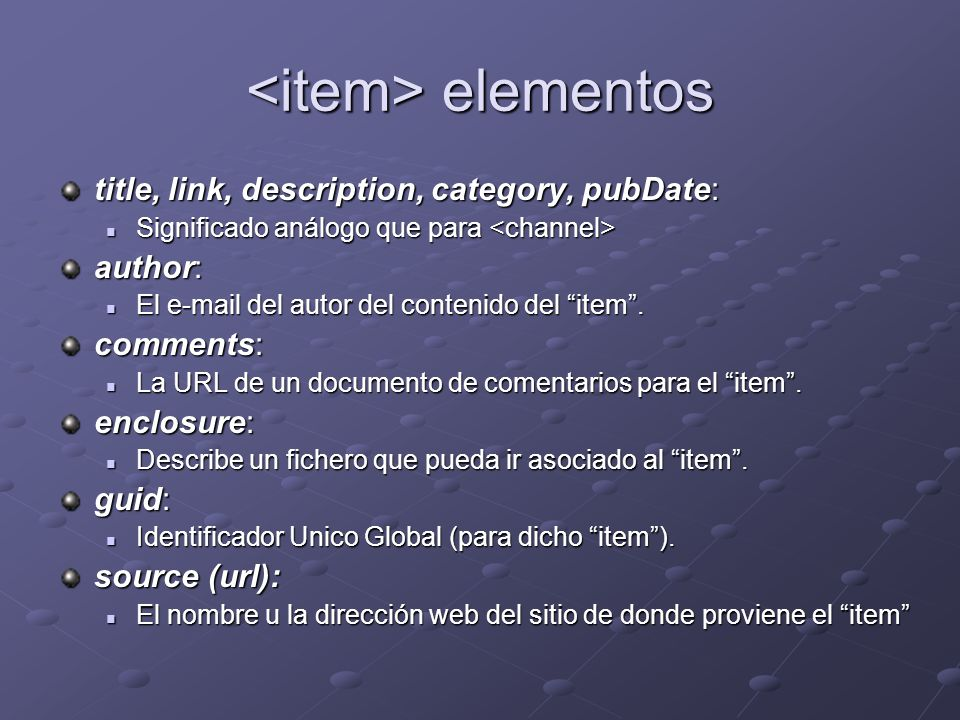elementos elementos title, link, description, category, pubDate: Significado análogo que para Significado análogo que para author: El e-mail del autor del contenido del item.