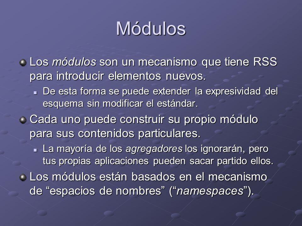 Módulos Los módulos son un mecanismo que tiene RSS para introducir elementos nuevos.