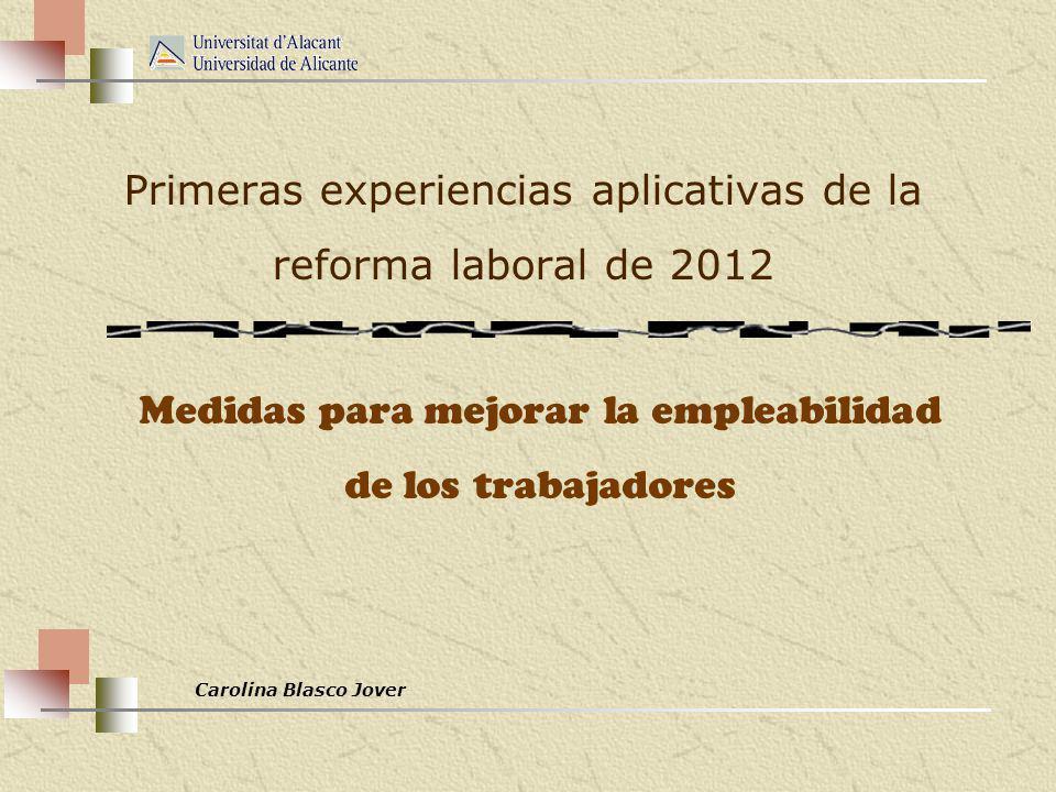 Carolina Blasco Jover Primeras experiencias aplicativas de la reforma laboral de 2012 Medidas para mejorar la empleabilidad de los trabajadores