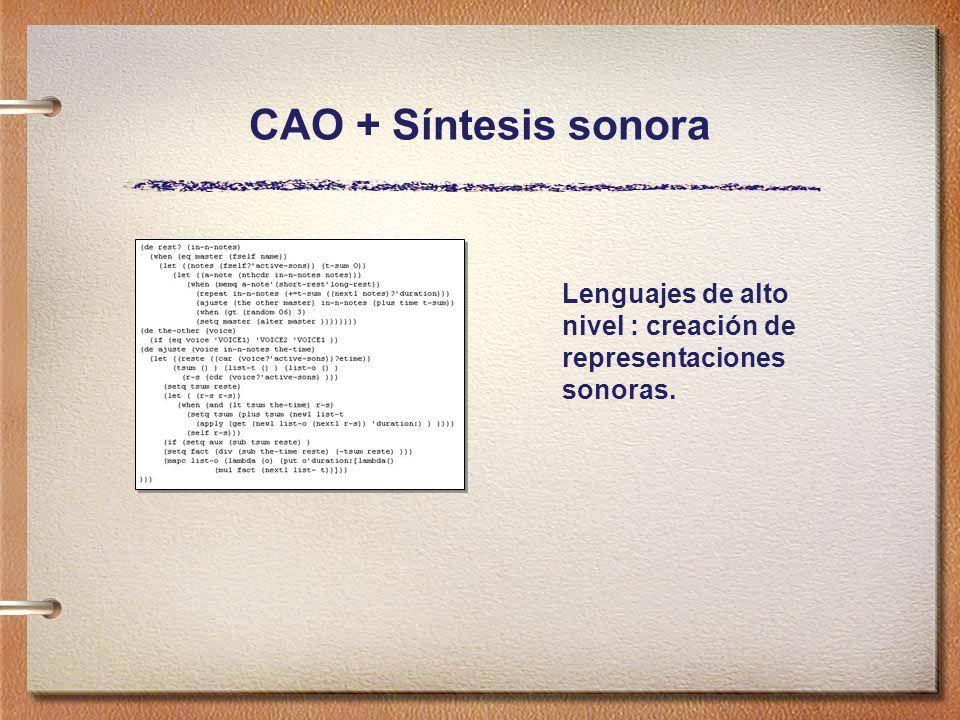 CAO + Síntesis sonora Lenguajes de alto nivel : creación de representaciones sonoras.