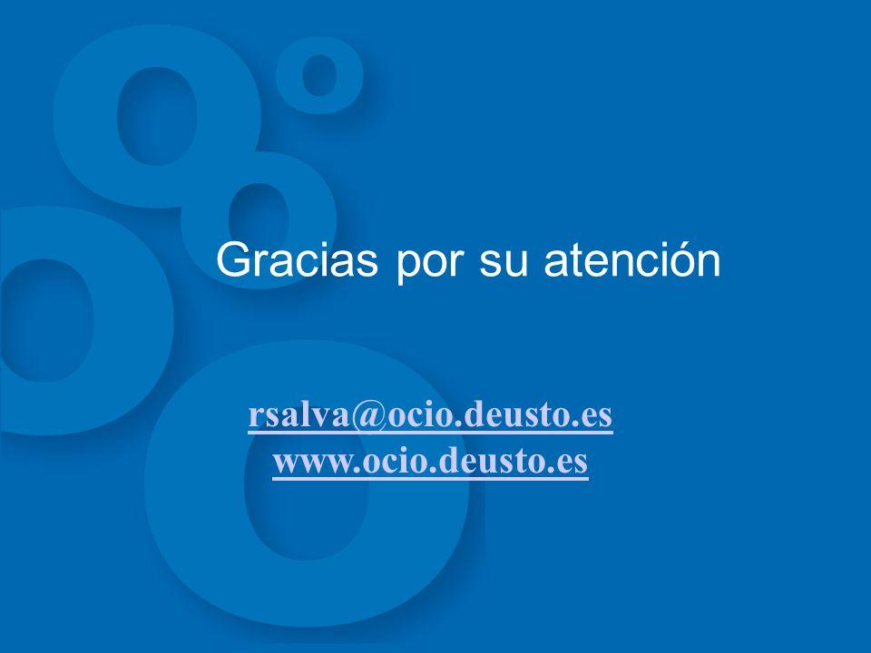 Gracias por su atención rsalva@ocio.deusto.es www.ocio.deusto.es
