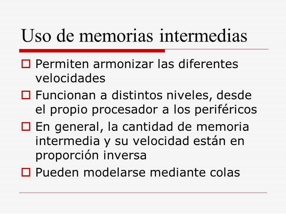 Uso de memorias intermedias Permiten armonizar las diferentes velocidades Funcionan a distintos niveles, desde el propio procesador a los periféricos