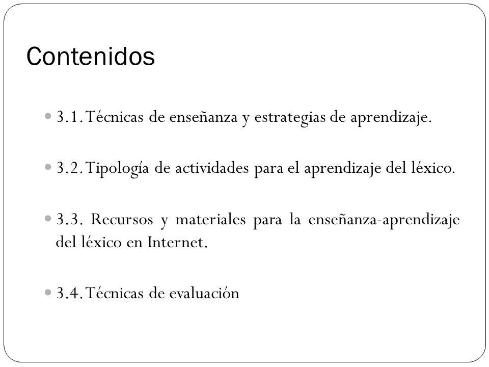 Contenidos 3.1. Técnicas de enseñanza y estrategias de aprendizaje. 3.2. Tipología de actividades para el aprendizaje del léxico. 3.3. Recursos y mate