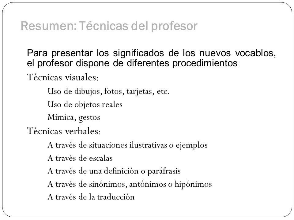 Resumen: Técnicas del profesor Para presentar los significados de los nuevos vocablos, el profesor dispone de diferentes procedimientos : Técnicas vis