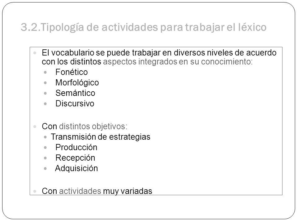 3.2.Tipología de actividades para trabajar el léxico El vocabulario se puede trabajar en diversos niveles de acuerdo con los distintos aspectos integr