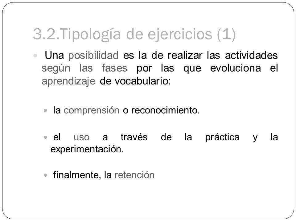 3.2.Tipología de ejercicios (1) Una posibilidad es la de realizar las actividades según las fases por las que evoluciona el aprendizaje de vocabulario