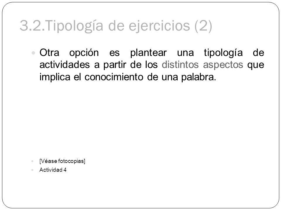 3.2.Tipología de ejercicios (2) Otra opción es plantear una tipología de actividades a partir de los distintos aspectos que implica el conocimiento de