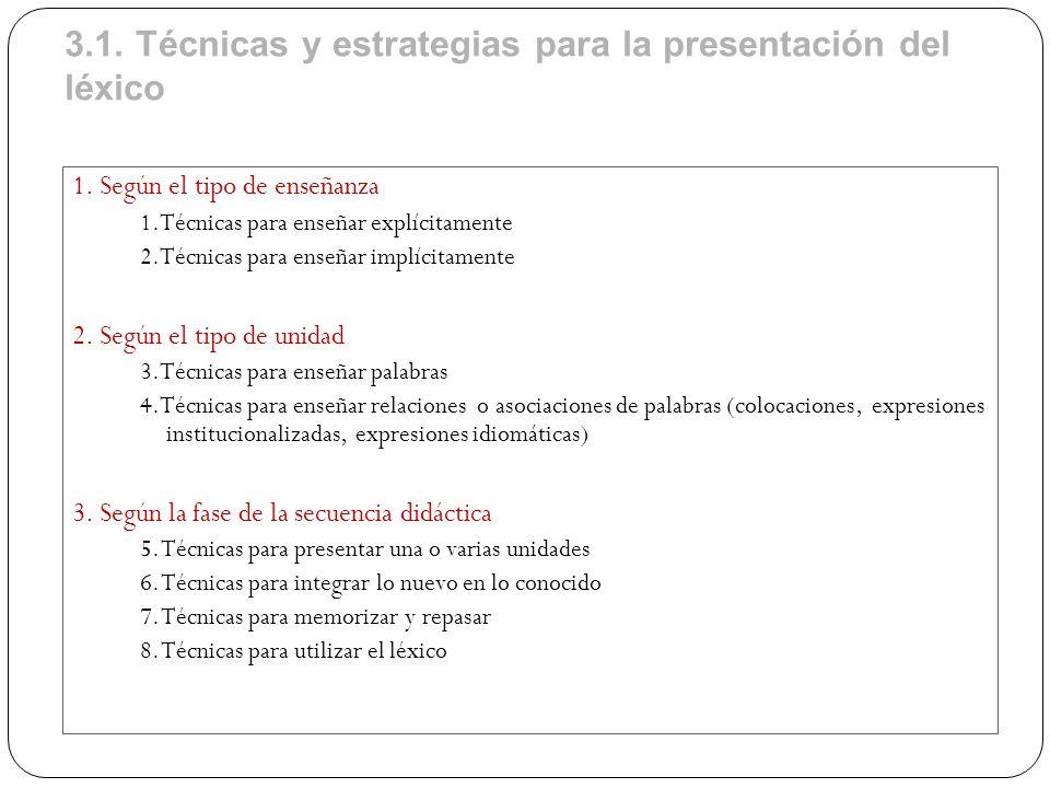 3.1. Técnicas y estrategias para la presentación del léxico 1. Según el tipo de enseñanza 1.Técnicas para enseñar explícitamente 2.Técnicas para enseñ