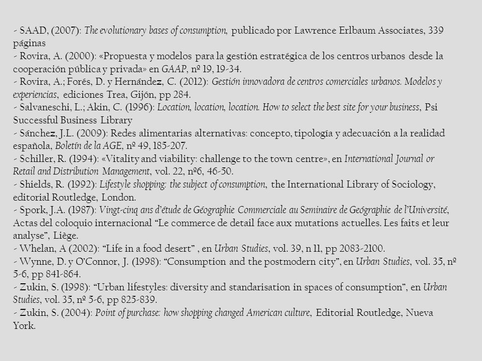 - SAAD, (2007): The evolutionary bases of consumption, publicado por Lawrence Erlbaum Associates, 339 páginas - Rovira, A.