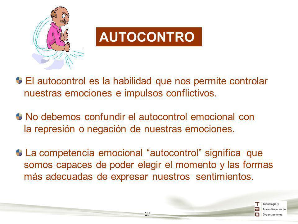 AUTOCONTRO L El autocontrol es la habilidad que nos permite controlar nuestras emociones e impulsos conflictivos. No debemos confundir el autocontrol