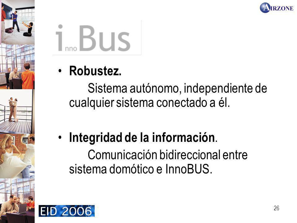 26 InnoBUS Robustez. Sistema autónomo, independiente de cualquier sistema conectado a él. Integridad de la información. Comunicación bidireccional ent