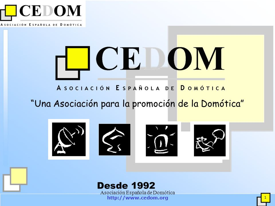 http://www.cedom.org 1 Asociación Española de Domótica Una Asociación para la promoción de la Domótica Desde 1992