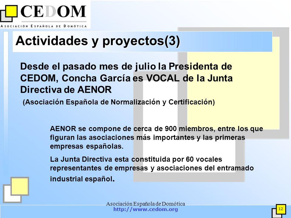 http://www.cedom.org 12 Asociación Española de Domótica Actividades y proyectos(3) AENOR se compone de cerca de 900 miembros, entre los que figuran las asociaciones más importantes y las primeras empresas españolas.