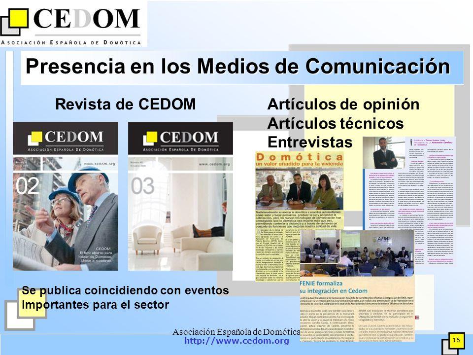 http://www.cedom.org 16 Asociación Española de Domótica Presencia en los Medios de Comunicación Revista de CEDOMArtículos de opinión Artículos técnicos Entrevistas Se publica coincidiendo con eventos importantes para el sector