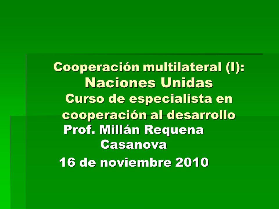 Cooperación multilateral (I): Naciones Unidas Curso de especialista en cooperación al desarrollo Prof.