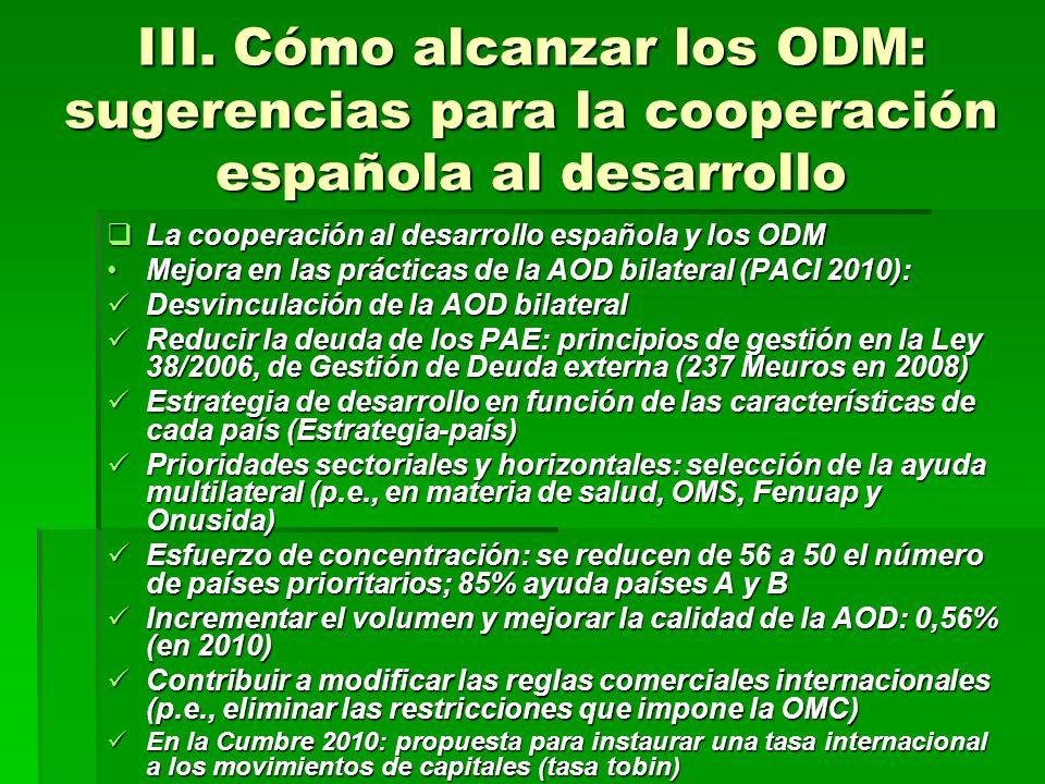 III. Cómo alcanzar los ODM: sugerencias para la cooperación española al desarrollo La cooperación al desarrollo española y los ODM La cooperación al d