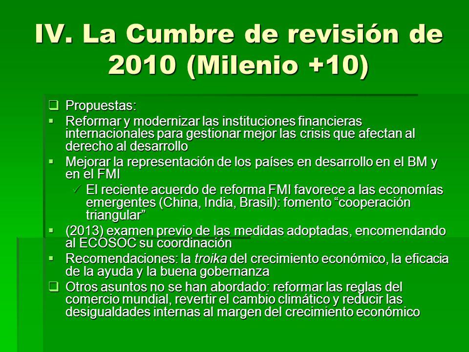 IV. La Cumbre de revisión de 2010 (Milenio +10) Propuestas: Propuestas: Reformar y modernizar las instituciones financieras internacionales para gesti