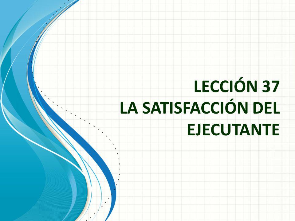 LECCIÓN 37 LA SATISFACCIÓN DEL EJECUTANTE