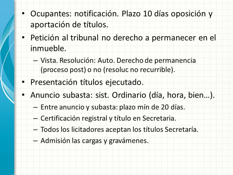Ocupantes: notificación. Plazo 10 días oposición y aportación de títulos. Petición al tribunal no derecho a permanecer en el inmueble. – Vista. Resolu