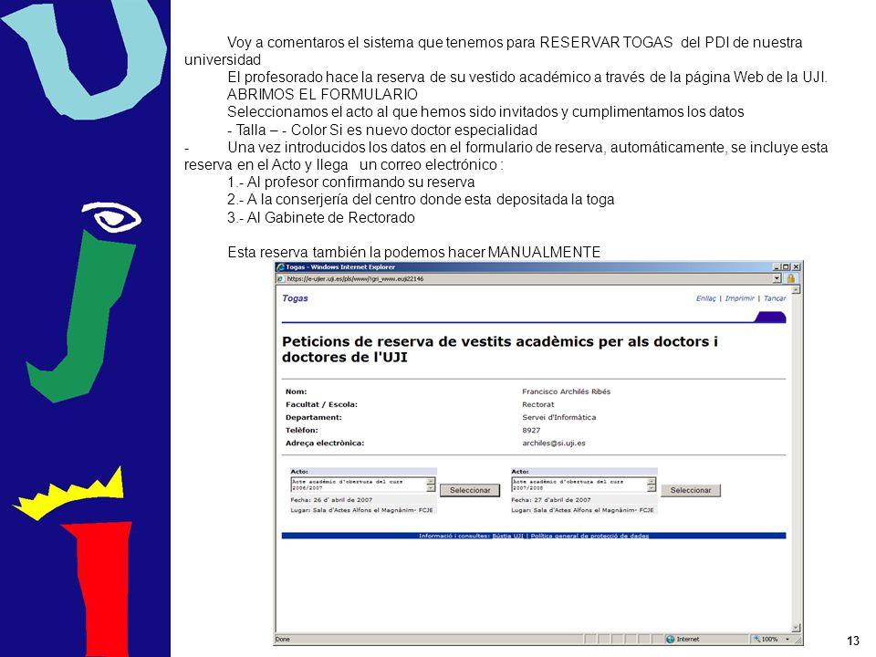 13 Voy a comentaros el sistema que tenemos para RESERVAR TOGAS del PDI de nuestra universidad El profesorado hace la reserva de su vestido académico a través de la página Web de la UJI.