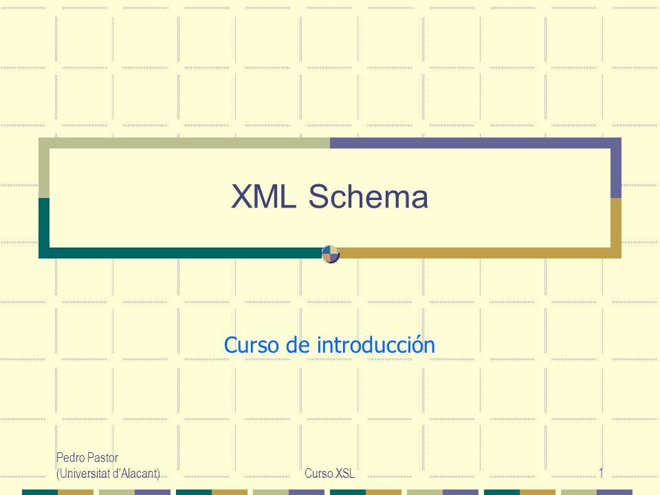 Pedro Pastor (Universitat d'Alacant)Curso XSL1 XML Schema Curso de introducción