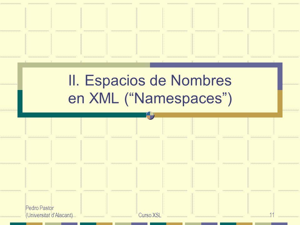 Pedro Pastor (Universitat d'Alacant)Curso XSL11 II. Espacios de Nombres en XML (Namespaces)