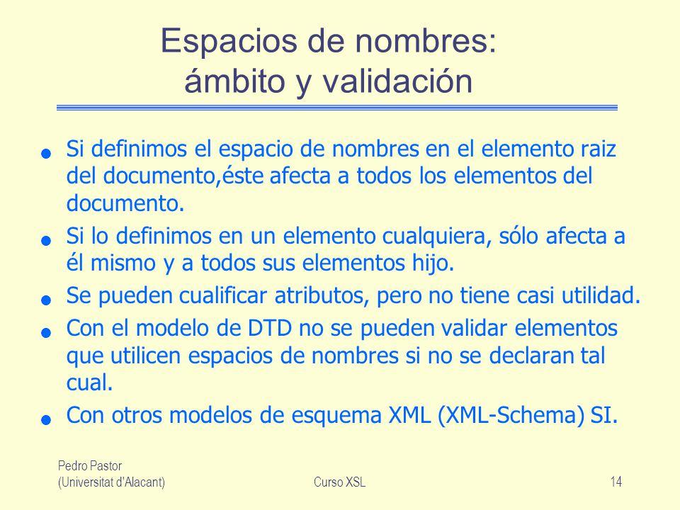 Pedro Pastor (Universitat d'Alacant)Curso XSL14 Espacios de nombres: ámbito y validación Si definimos el espacio de nombres en el elemento raiz del do