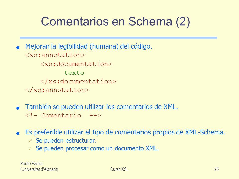 Pedro Pastor (Universitat d'Alacant)Curso XSL26 Comentarios en Schema (2) Mejoran la legibilidad (humana) del código. texto También se pueden utilizar
